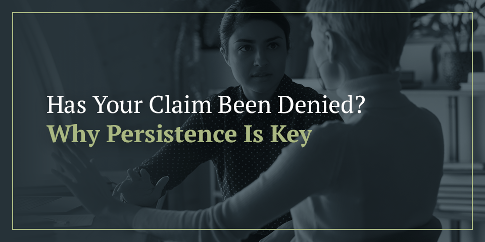 Has Your Claim Been Denied? Why Persistence Is Key